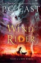 Wind Rider: Tales of a New World Book 3 ebook by P. C. Cast
