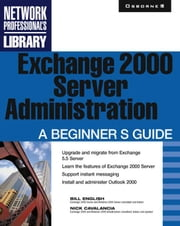 Exchange 2000 Server Administration: A Beginner's Guide ebook by English, Bill