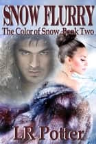 Snow Flurry (Color of Snow Series, #2) ebook by LR Potter
