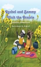 Rachel and Sammy Visit the Prairie ebook by Kalpart, Jannifer Powelson