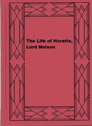 The Life of Horatio, Lord Nelson ebook by Robert Southey