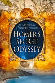 Homer's Secret Odyssey ebook by Florence Wood,Kenneth Wood