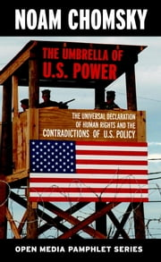 The Umbrella of U.S. Power - The Universal Declaration of Human Rights and the Contradictions of U.S. Policy ebook by Noam Chomsky