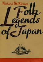 Folk Legends of Japan ebook by Richard M. Dorson, Yoshie Noguchi
