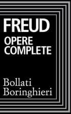 Opere complete ebook by Sigmund Freud