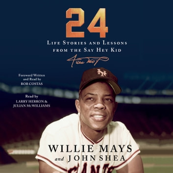24 - Life Stories and Lessons from the Say Hey Kid audiobook by Willie Mays,John Shea