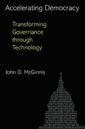 Accelerating Democracy - Transforming Governance Through Technology ebook by John O. McGinnis