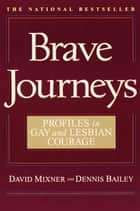 Brave Journeys - Profiles in Gay and Lesbian Courage ebook by David Mixner, Dennis Bailey