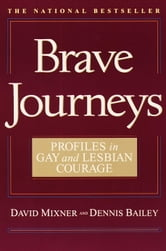 Brave Journeys - Profiles in Gay and Lesbian Courage ebook by David Mixner,Dennis Bailey