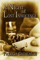 A Night of Lost Innocence: Novella ebook by Patricia Catacalos