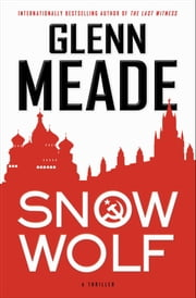 Snow Wolf - A Thriller ebook by Glenn Meade