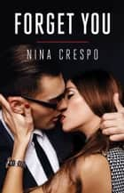 Forget You ebook by Nina Crespo