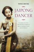 Jaipong Dancer: A Sweeping Story of Love, Hate and Moral Corruption Set Against a Backdrop of Violent Unrest in Indonesia - A Sweeping Story of Love, Hate and Moral Corruption Set Against a Backdrop of Violent Unrest in Indonesia ebook by Patrick Sweeting
