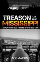 Treason on the Mississippi ebook by Jack Martin