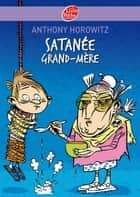 Satanée Grand-mère ! ebook by Anthony Horowitz, Annick Le Goyat, Benoît Debecker,...