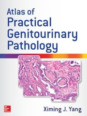 Atlas of Practical Genitourinary Pathology ebook by Ximing Yang