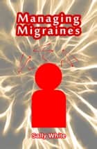Managing Migraines ebook by Sally White