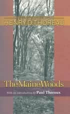 The Maine Woods ebook by Paul Theroux, Henry David Thoreau, Joseph J. Moldenhauer