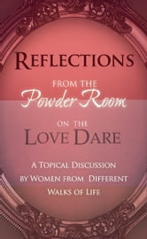 Reflections From the Powder Room on the Love Dare ebook by Shae Cooke,Tammy Fitzgerald,Donna Scuderi,Angela Shears