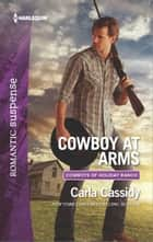 Cowboy at Arms - A Western Romantic Suspense Novel 電子書 by Carla Cassidy
