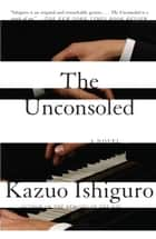 The Unconsoled ebook by Kazuo Ishiguro