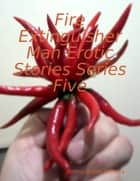 Fire Extinguisher Man Erotic Stories Series Five ebook by Jimmy Boom Semtex