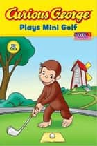 Curious George Plays Mini Golf (CGTV Reader) ebook by