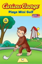 Curious George Plays Mini Golf (CGTV Reader) ebook by H. A. Rey
