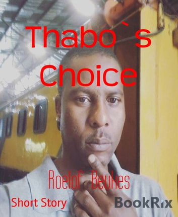 Thabo`s Choice - Tales from South Africa ebook by Roelof Beukes
