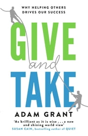 Give and Take - A Revolutionary Approach to Success ebook by Adam Grant