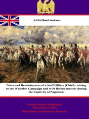 Notes and Reminiscences of a Staff Officer: Chiefly relating to the Waterloo Campaign and to St Helena matters during the captivity of Napoleon ebook by Pickle Partners Publishing,Lt.-Colonel Basil Jackson,Robert Cooper Seaton