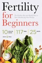 Fertility for Beginners: The Fertility Diet and Health Plan to Start Maximizing Your Fertility ebook by Shasta Press