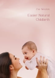 Easier Natural Childbirth ebook by Zoe Weston