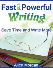 Fast and Powerful Writing - Save Time and Write More ebook by Alice Morgan