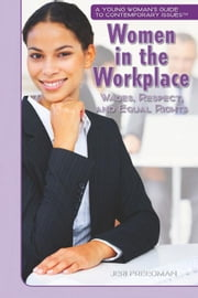 Women in the Workplace: Wages, Respect, and Equal Rights ebook by Freedman, Jeri