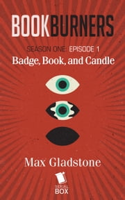 Bookburners: Badge, Book, and Candle - Episode 1 ebook by Max Gladstone,Margaret Dunlap,Mur Lafferty, and Brian Francis Slattery