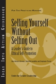 Selling Yourself Without Selling Out: A Leader's Guide to Ethical Self-Promotion ebook by Hernez-Broome, McLaughlin, Trovas