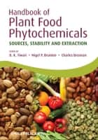 Handbook of Plant Food Phytochemicals - Sources, Stability and Extraction ebook by Nigel P. Brunton, Charles Brennan, Brijesh K. Tiwari