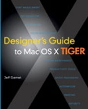 Designer's Guide to Mac OS X Tiger ebook by Jeff Gamet