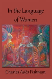In the Language of Women ebook by Charles Ades Fishman