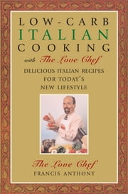 Low-Carb Italian Cooking - with The Love Chef ebook by Francis Anthony