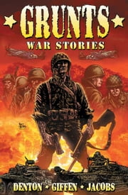 Grunts: War Stories [Graphic Novel] ebook by Shannon Eric Denton, Keith Giffen, Matt Jacobs, Sean O'Reilly