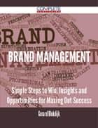 Brand Management - Simple Steps to Win, Insights and Opportunities for Maxing Out Success ebook by Gerard Blokdijk