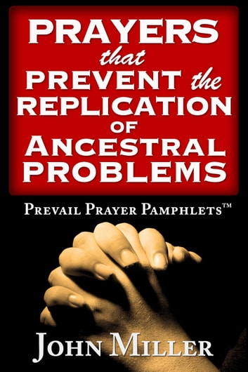 Prevail Prayer Pamphlets: Prayers that Prevent the Replication of Ancestral Problems ebook by John Miller
