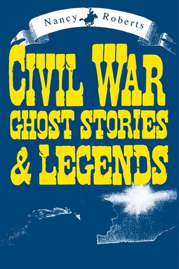 Civil War Ghost Stories & Legends ebook by Nancy Roberts