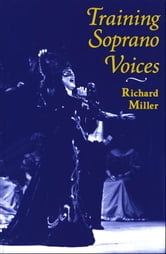 Training Soprano Voices ebook by Richard Miller