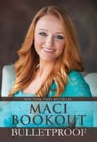 Bulletproof ebook by Maci Bookout