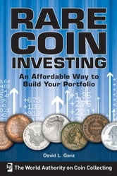 Rare Coin Investing: An Affordable Way to Build Your Portfolio ebook by David L. Ganz