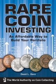 Rare Coin Investing - An Affordable Way to Build Your Portfolio ebook by David L. Ganz