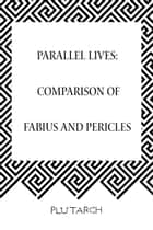 Parallel Lives: Comparison of Fabius and Pericles ebook by Plutarch
